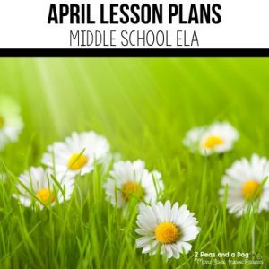 Use these April lesson plans for middle school ELA classes to help reduce your planning workload from 2 Peas and a Dog.