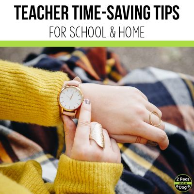 Use these teacher time-saving tips to help you reclaim some of your time for yourself, your family or self-care from 2 Peas and a Dog.